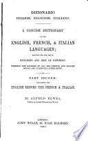 A Concise Dictionary of the Italian, English, & French Languages by Alfred Elwes