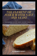 The Element of Flour Water Salt and Yeast