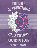 Mandala Affirmations Meditation Coloring Book for Adults   Volume 2