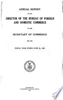 Annual Report Of The Chief Of Bureau Of Foreign And Domestic Commerce To The Secretary Of Commerce For The Fiscal Year Ended