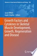 Growth Factors and Cytokines in Skeletal Muscle Development, Growth, Regeneration and Disease