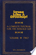 Dress Like A Grownup  A Complete Tutorial for the Average Guy  Volume Two Book