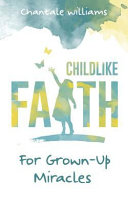 Childlike Faith for Grown-Up Miracles