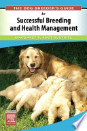 The Dog Breeder s Guide to Successful Breeding and Health Management E Book