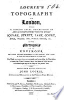 Lockie S Topography Of London Giving A Concise Local Description Of Every Square Street Lane Dock Wharf Public Office In The Metropolis And Its Environs The Whole Alphabetically Arranged Etc Book PDF