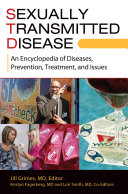 Sexually Transmitted Disease  An Encyclopedia of Diseases  Prevention  Treatment  and Issues  2 volumes