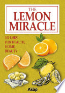The Lemon Miracle  101 Uses for Health  Home  Beauty