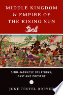 Middle Kingdom and Empire of the Rising Sun Sino-Japanese Relations, Past and Present