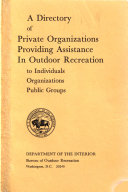 A Directory of Private Organizations Providing Assistance in Outdoor Recreation to Individuals  Organizations  Public Groups