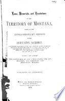 Laws  Memorials  and Resolutions of the Territory of Montana Passed at the Extraordinary Session of the Legislative Assembly Convened by Proclamation of the Governor of Said Territory  Begun and Held at the City of Virginia  the Capital of Said Territory  on Monday  the Fourteenth Day of April  A D  1873  and Ending on the Eighth Day of May  A D  1873