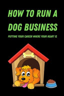 How to Run a Dog Business Putting Your Career Where Your Heart is