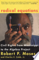 Radical Equations  : Civil Rights from Mississippi to the Algebra Project