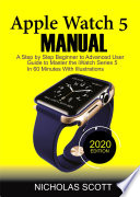 APPLE WATCH 5 MANUAL (2020 Edition) and Beyond