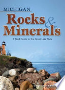 Michigan Rocks & Minerals  : A Field Guide to the Great Lake State