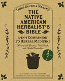The Native American Herbalist s Bible   3 in 1 Companion to Herbal Medicine