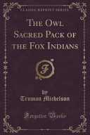 The Owl Sacred Pack Of The Fox Indians Classic Reprint