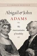 Abigail and John Adams: The Americanization of Sensibility