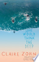 """""""One Would Think the Deep"""" by Claire Zorn"""