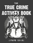 The True Crime Activity Book For Adults