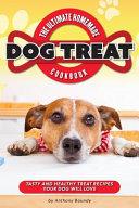 The Ultimate Homemade Dog Treat Cookbook