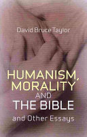 Humanism  Morality  and the Bible and Other Essays