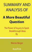 Summary and Analysis of A More Beautiful Question