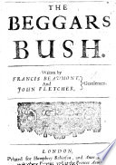 The Beggars Bush     Written by F  Beaumont  and J  Fletcher  Gentlemen  probably with the Collaboration of Massinger   Book