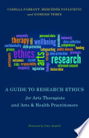 A Guide to Research Ethics for Arts Therapists and Arts   Health Practitioners