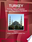 Turkey Ecology, Nature Protection Laws and Regulations Handbook Volume 1 Stratgic Information and Basic Laws