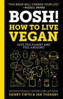 BOSH   How to Live Vegan