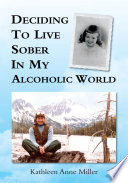 Deciding to Live Sober in My Alcoholic World Book