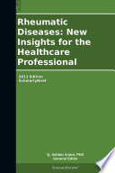 Rheumatic Diseases  New Insights for the Healthcare Professional  2013 Edition