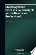 Stomatognathic Diseases  New Insights for the Healthcare Professional  2013 Edition Book