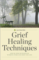 Grief Healing Techniques  Step by Step Support for Working Through Grief and Loss