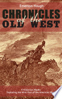 The Chronicles of the Old West   4 Historical Books Exploring the Wild Past of the American West  Illustrated