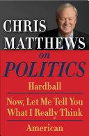 Chris Matthews on Politics E-book Box Set: Hardball, Now, ...