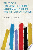 Tales of a Grandfather; Being Stories Taken from the History of France