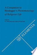 A Companion to Heidegger's Phenomenology of Religious Life