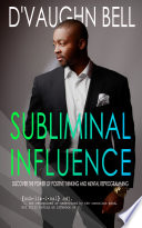 Subliminal Influence  Discover The Power of Positive Thinking and Mental Reprogramming