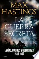 La guerra secreta  : Espías, códigos y guerrillas, 1939-1945