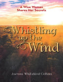 Pdf Whistling Up the Wind: A Wise Woman Shares Her Secrets Telecharger