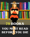 75 Books You Must Read Before You Die