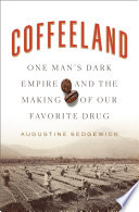 link to Coffeeland : one man's dark empire and the making of our favorite drug in the TCC library catalog