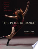 """The Place of Dance: A Somatic Guide to Dancing and Dance Making"" by Andrea Olsen"