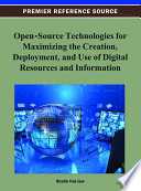 Open Source Technologies for Maximizing the Creation  Deployment  and Use of Digital Resources and Information Book