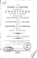 The Theory and Practice of Finding the Longitude at Sea Or Land  to Whic are Added  Various Methods of Determining the Latitude of a Place     by Andrew Mackay      in Two Volumes