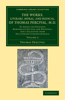 Pdf The Works, Literary, Moral, and Medical, of Thomas Percival, M.D.