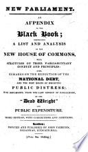 New Parliament. An appendix to the Black Book; comprising a list and analysis of the new House of Commons, with strictures on their parliamentary conduct and principles ... [By John Wade.] Third edition, with corrections and additions