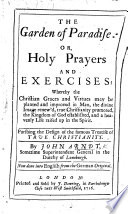 The Garden of Paradise: Or, Holy Prayers and Exercises ... Pursuing the Design of the Famous Treatise of True Christianity ... Now Done Into English [by A. W. Boehme?], Etc