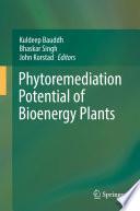 """Phytoremediation Potential of Bioenergy Plants"" by Kuldeep Bauddh, Bhaskar Singh, John Korstad"